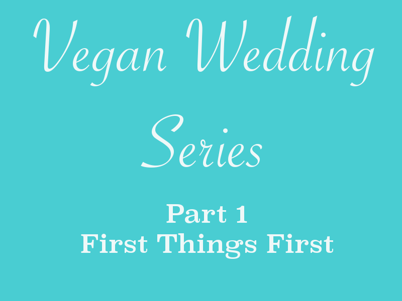 Vegan Wedding Series - First Things First